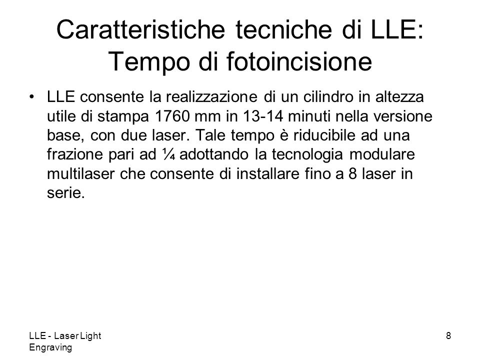 LLE - Laser Light Engraving 9 LLE richiede solo 5 KW di potenza elettrica.