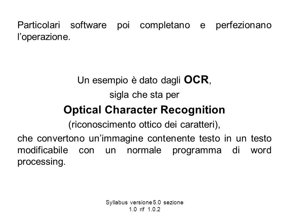 Syllabus versione 5.0 sezione 1.0 rif 1.0.2 Particolari software poi completano e perfezionano loperazione. Un esempio è dato dagli OCR, sigla che sta