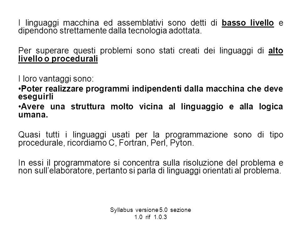 Syllabus versione 5.0 sezione 1.0 rif 1.0.3 I linguaggi macchina ed assemblativi sono detti di basso livello e dipendono strettamente dalla tecnologia