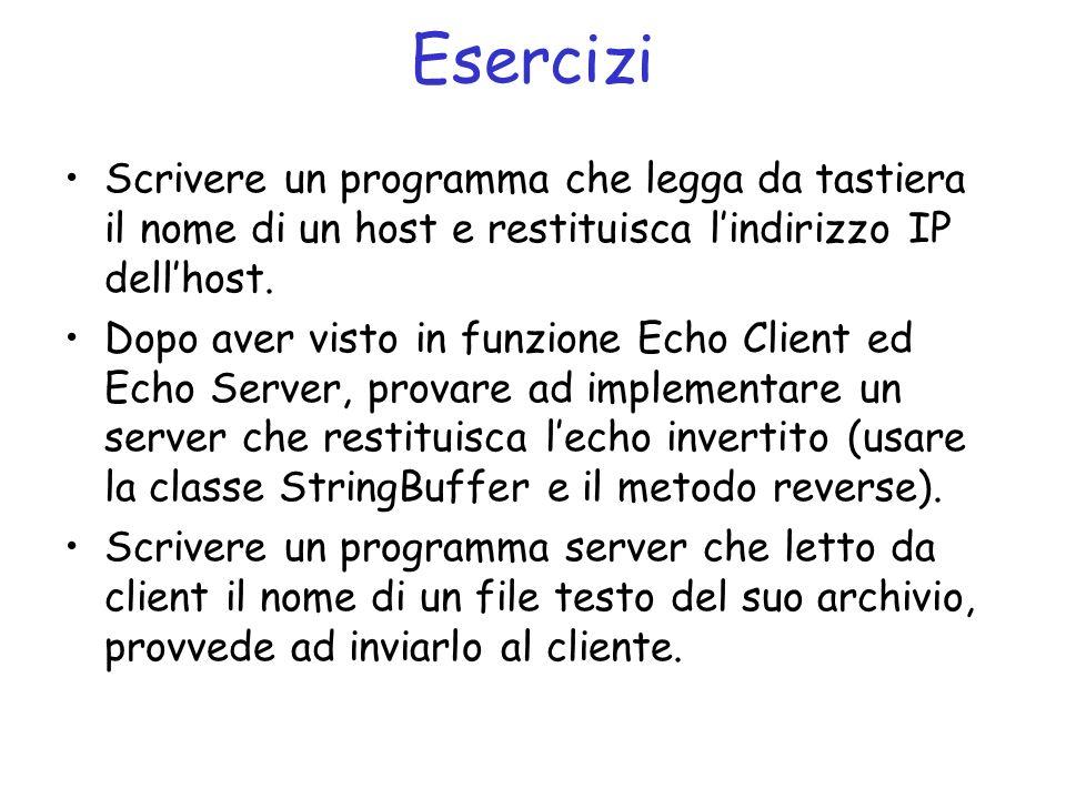 Esercizi Scrivere un programma che legga da tastiera il nome di un host e restituisca lindirizzo IP dellhost.