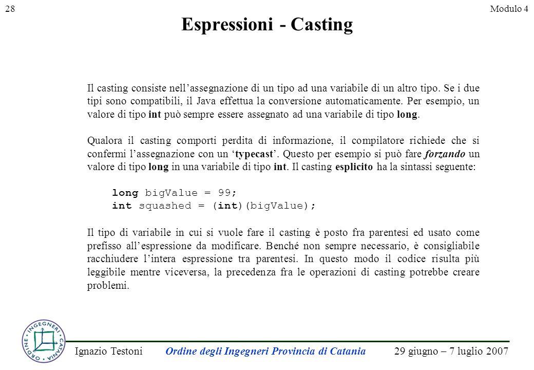 29 giugno – 7 luglio 2007Ignazio TestoniOrdine degli Ingegneri Provincia di Catania 28Modulo 4 Espressioni - Casting Il casting consiste nellassegnazione di un tipo ad una variabile di un altro tipo.