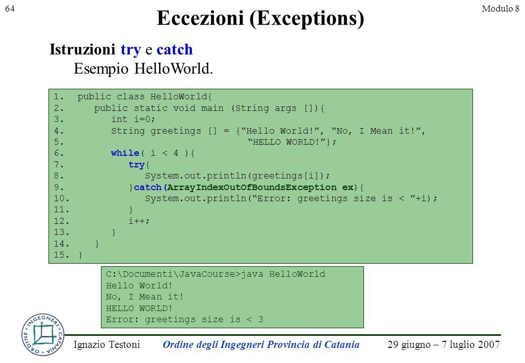29 giugno – 7 luglio 2007Ignazio TestoniOrdine degli Ingegneri Provincia di Catania 64Modulo 8 Eccezioni (Exceptions) Istruzioni try e catch Esempio HelloWorld.
