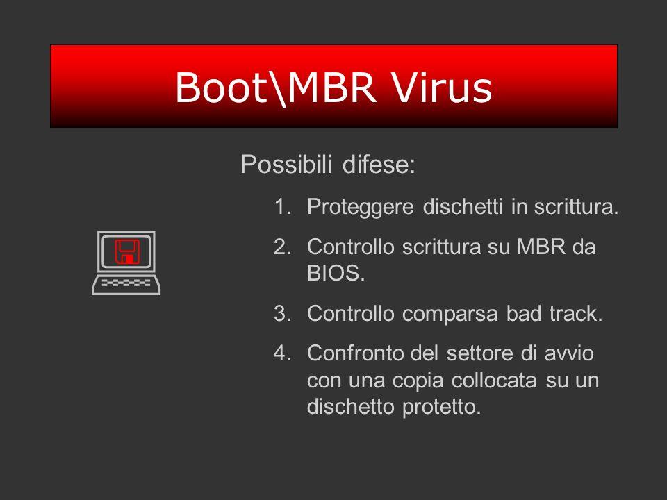 Boot\MBR Virus Possibili difese: 1.Proteggere dischetti in scrittura. 2.Controllo scrittura su MBR da BIOS. 3.Controllo comparsa bad track. 4.Confront