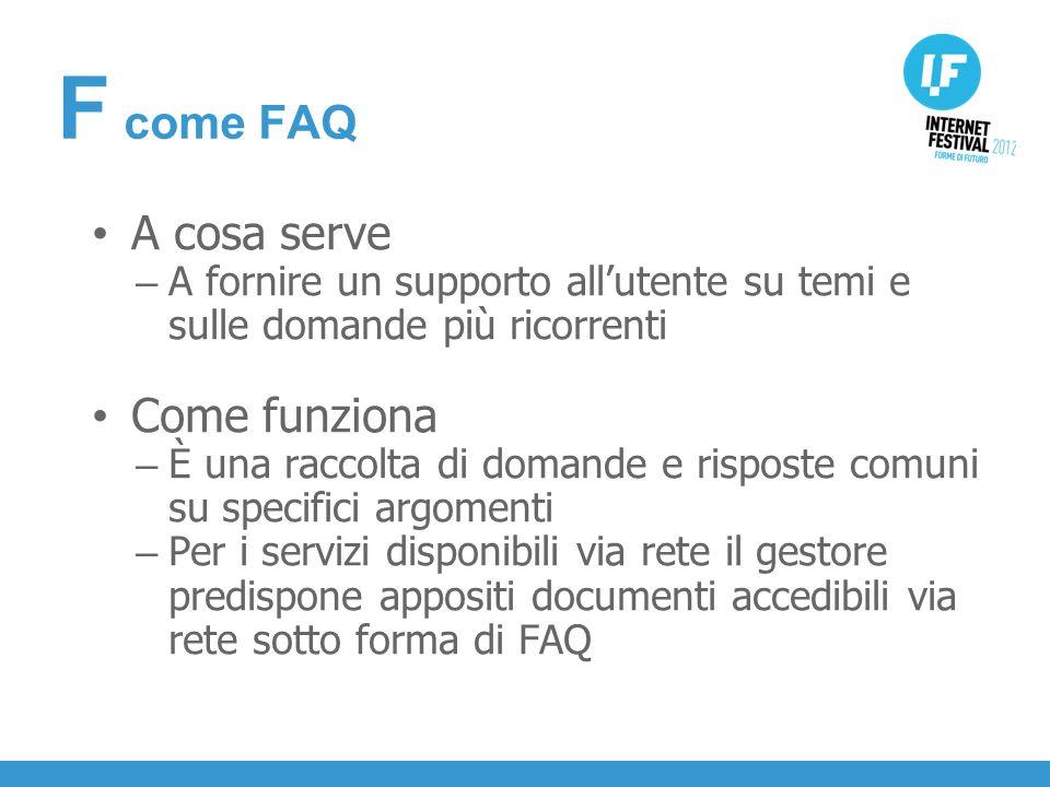 INTRODUZIONE A cosa serve – A fornire un supporto allutente su temi e sulle domande più ricorrenti Come funziona – È una raccolta di domande e risposte comuni su specifici argomenti – Per i servizi disponibili via rete il gestore predispone appositi documenti accedibili via rete sotto forma di FAQ F come FAQ