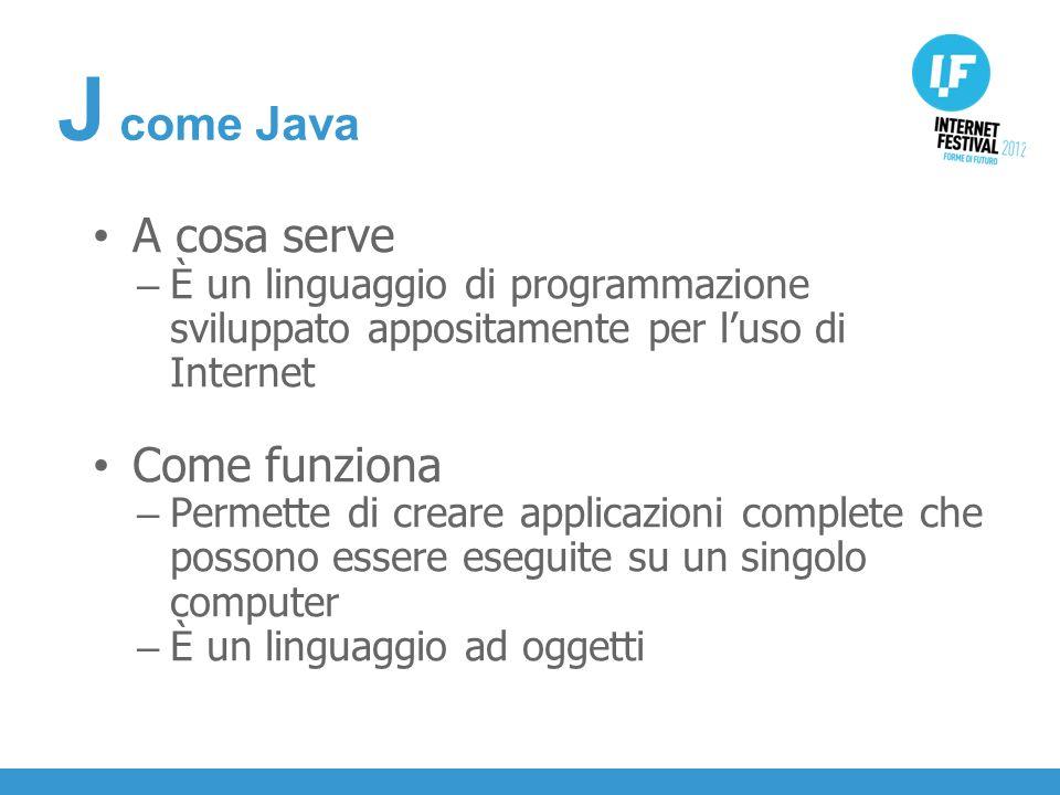 INTRODUZIONE A cosa serve – È un linguaggio di programmazione sviluppato appositamente per luso di Internet Come funziona – Permette di creare applicazioni complete che possono essere eseguite su un singolo computer – È un linguaggio ad oggetti J come Java