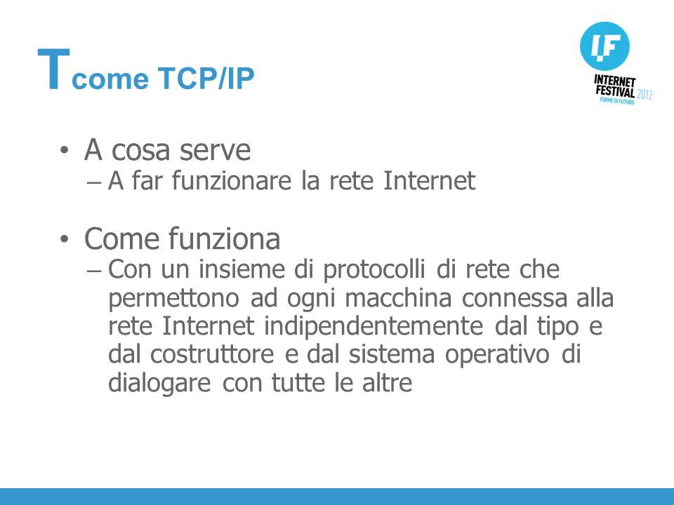 INTRODUZIONE A cosa serve – A far funzionare la rete Internet Come funziona – Con un insieme di protocolli di rete che permettono ad ogni macchina connessa alla rete Internet indipendentemente dal tipo e dal costruttore e dal sistema operativo di dialogare con tutte le altre T come TCP/IP