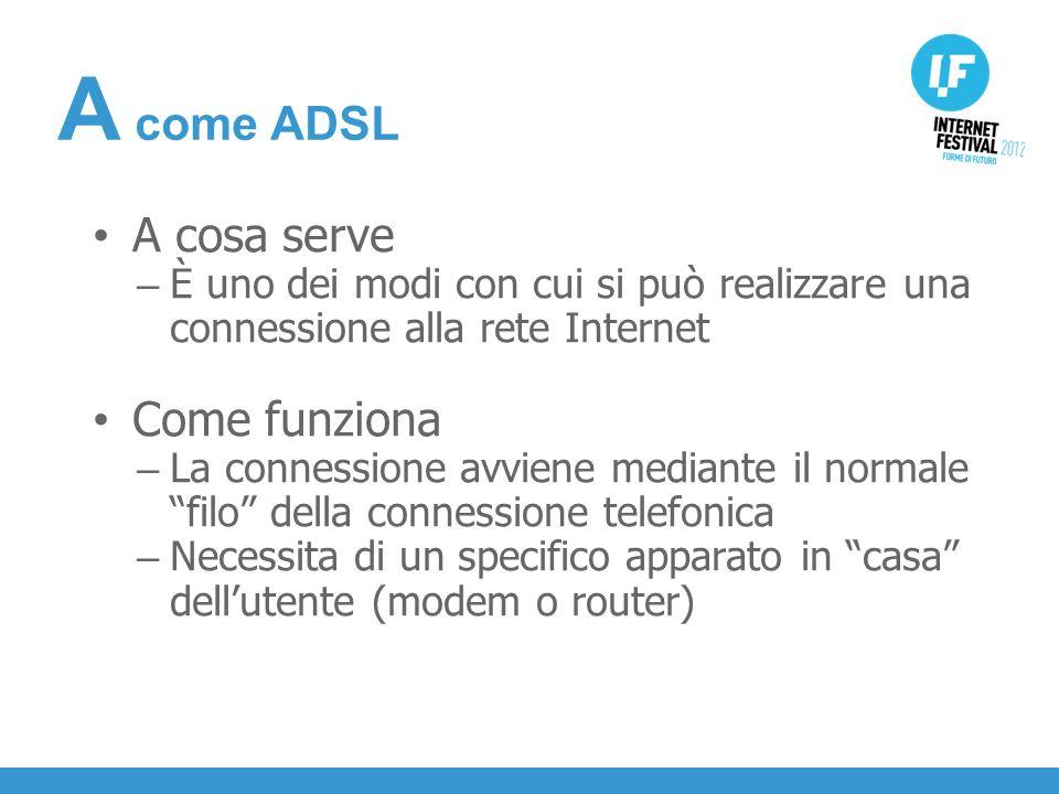 INTRODUZIONE A cosa serve – È uno dei modi con cui si può realizzare una connessione alla rete Internet Come funziona – La connessione avviene mediante il normale filo della connessione telefonica – Necessita di un specifico apparato in casa dellutente (modem o router) A come ADSL