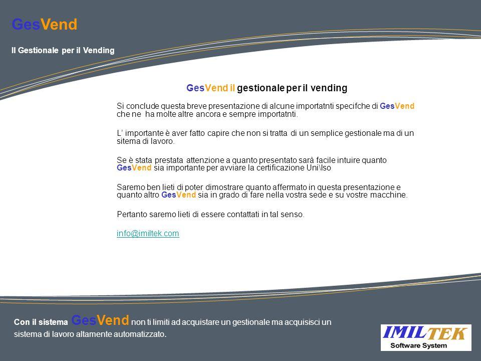 GesVend il gestionale per il vending Si conclude questa breve presentazione di alcune importatnti specifche di GesVend che ne ha molte altre ancora e