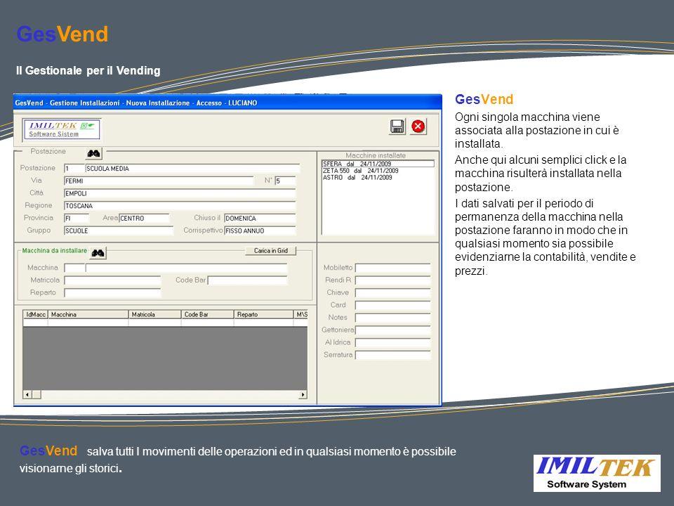 GesVend Ogni singola macchina viene associata alla postazione in cui è installata. Anche qui alcuni semplici click e la macchina risulterà installata
