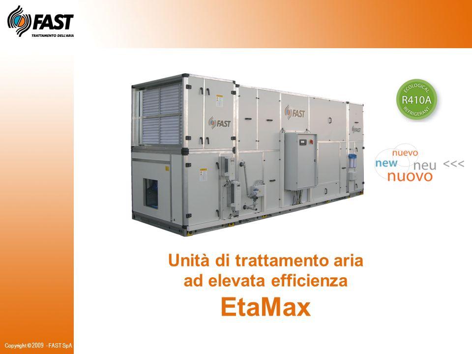Copyright © 2009 - FAST SpA Unità di trattamento aria ad elevata efficienza EtaMax