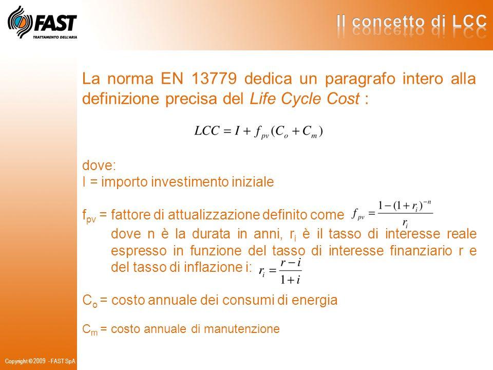 La norma EN 13779 dedica un paragrafo intero alla definizione precisa del Life Cycle Cost : dove: I = importo investimento iniziale f pv = fattore di