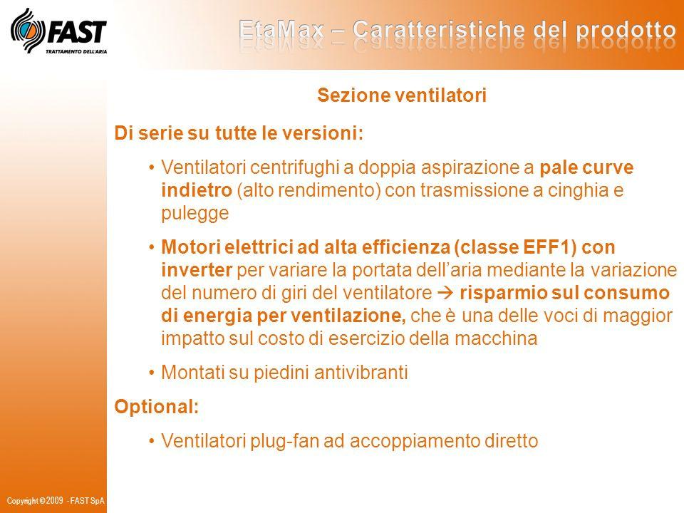 Sezione ventilatori Di serie su tutte le versioni: Ventilatori centrifughi a doppia aspirazione a pale curve indietro (alto rendimento) con trasmissio