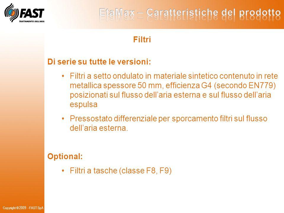 Filtri Di serie su tutte le versioni: Filtri a setto ondulato in materiale sintetico contenuto in rete metallica spessore 50 mm, efficienza G4 (second