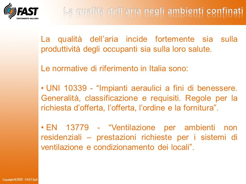 EN 13779 Introduce delle classificazioni per: - ODA: OutDoor Air - IDA: InDoor Air Copyright © 2009 - FAST SpA