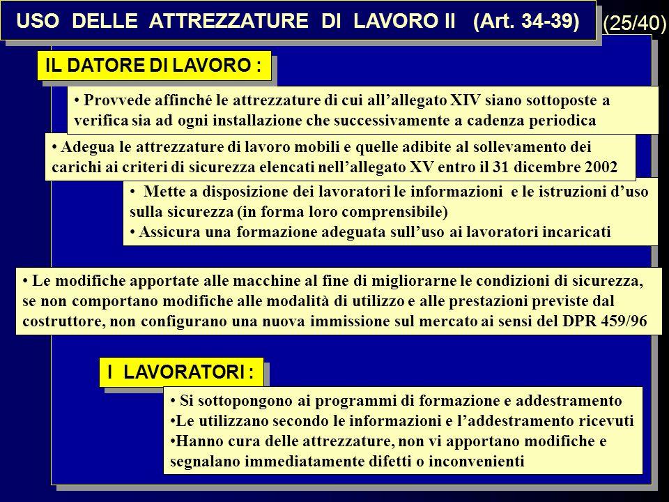 9 USO DELLE ATTREZZATURE DI LAVORO II (Art. 34-39) Le modifiche apportate alle macchine al fine di migliorarne le condizioni di sicurezza, se non comp