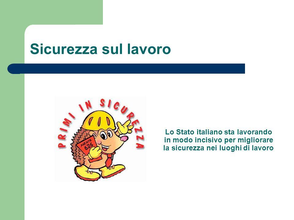 Sicurezza sul lavoro Lo Stato italiano sta lavorando in modo incisivo per migliorare la sicurezza nei luoghi di lavoro