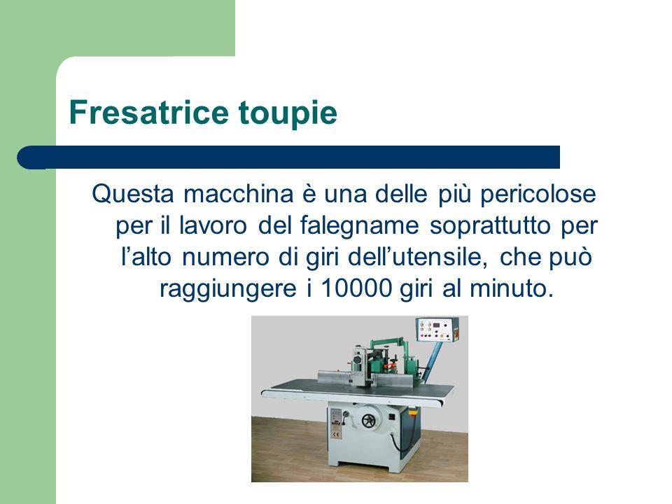 Fresatrice toupie Questa macchina è una delle più pericolose per il lavoro del falegname soprattutto per lalto numero di giri dellutensile, che può ra