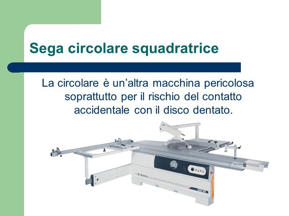 Sega circolare squadratrice La circolare è unaltra macchina pericolosa soprattutto per il rischio del contatto accidentale con il disco dentato.