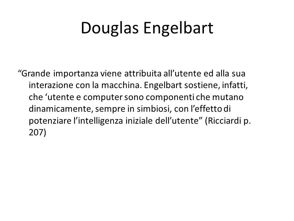 Douglas Engelbart Grande importanza viene attribuita allutente ed alla sua interazione con la macchina.