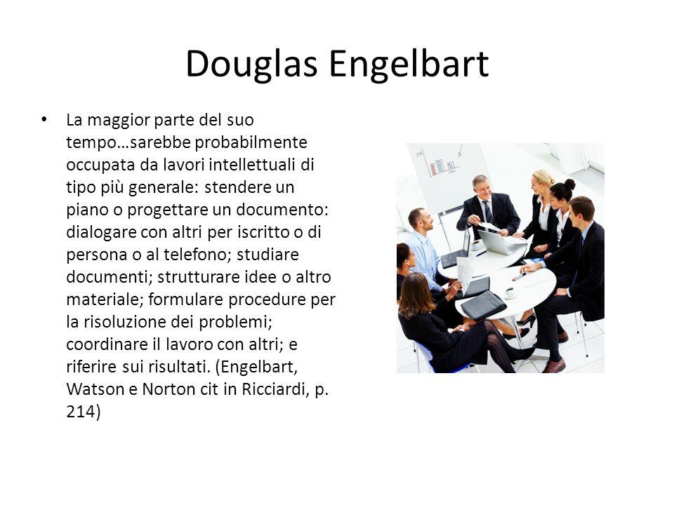 Douglas Engelbart La maggior parte del suo tempo…sarebbe probabilmente occupata da lavori intellettuali di tipo più generale: stendere un piano o progettare un documento: dialogare con altri per iscritto o di persona o al telefono; studiare documenti; strutturare idee o altro materiale; formulare procedure per la risoluzione dei problemi; coordinare il lavoro con altri; e riferire sui risultati.