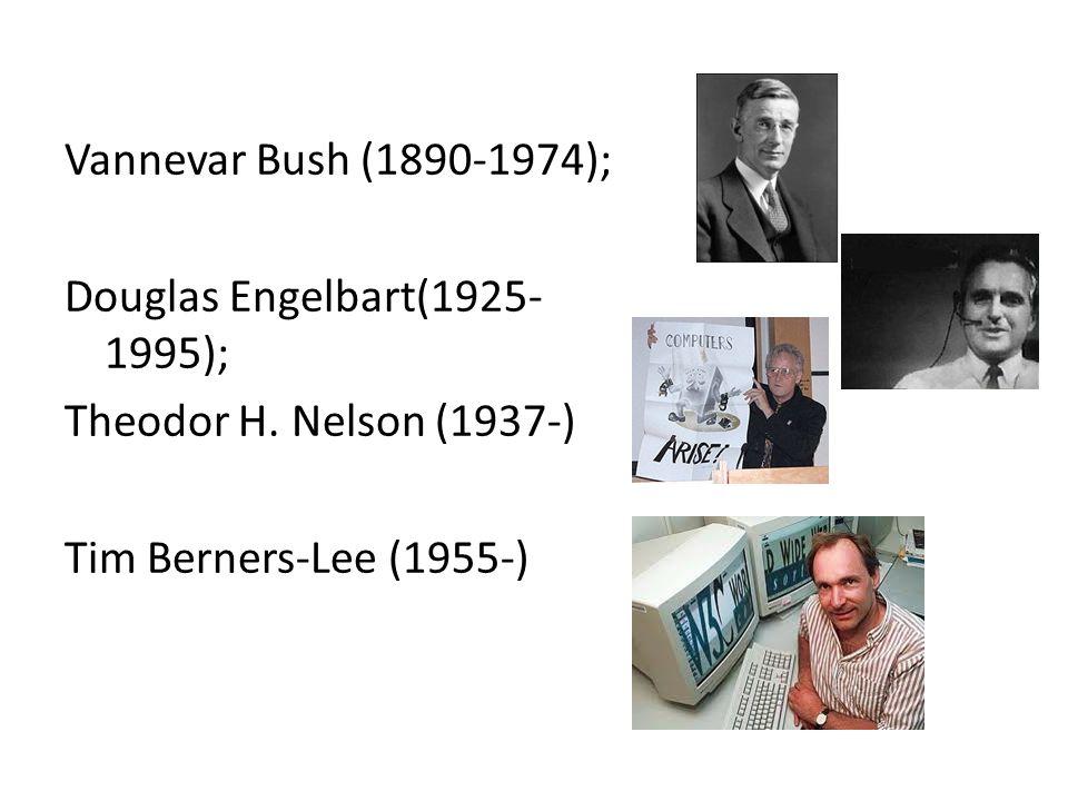 Vannevar Bush (1890-1974); Douglas Engelbart(1925- 1995); Theodor H.