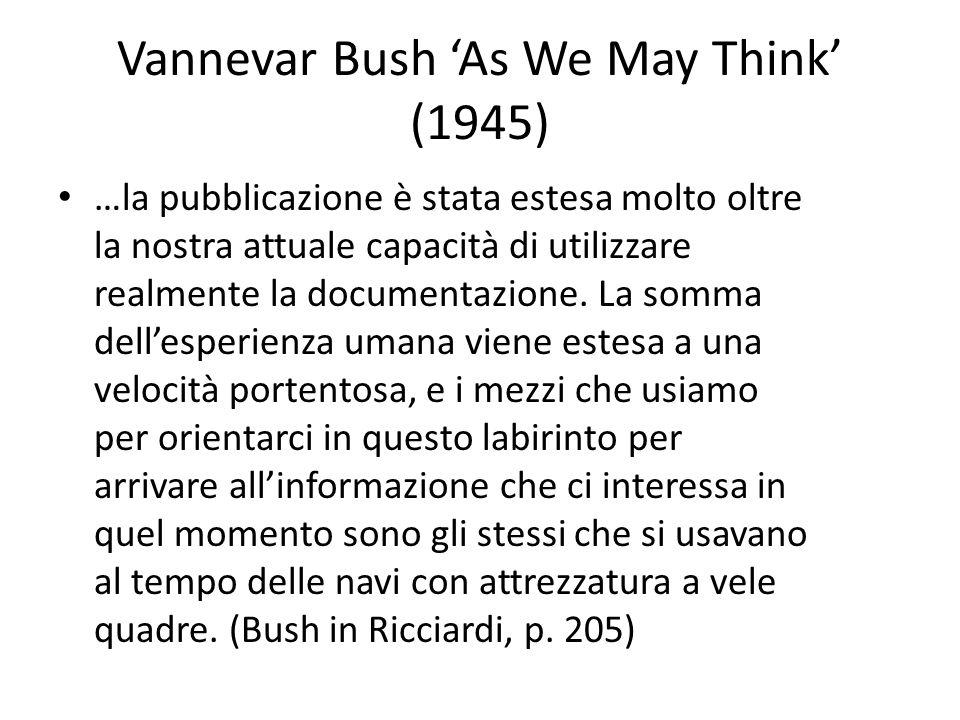 Vannevar Bush As We May Think (1945) …la pubblicazione è stata estesa molto oltre la nostra attuale capacità di utilizzare realmente la documentazione.