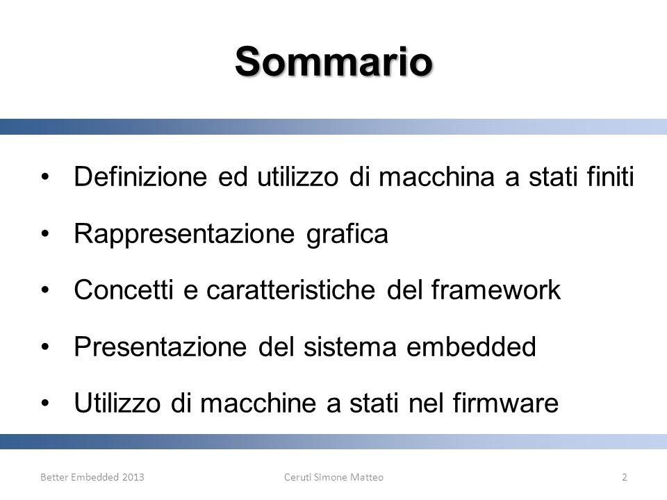 Sommario Definizione ed utilizzo di macchina a stati finiti Rappresentazione grafica Concetti e caratteristiche del framework Presentazione del sistem
