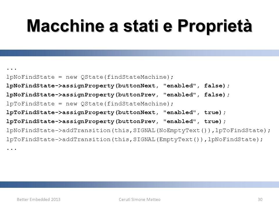 Better Embedded 2013Ceruti Simone Matteo30 Macchine a stati e Proprietà... lpNoFindState = new QState(findStateMachine); lpNoFindState->assignProperty