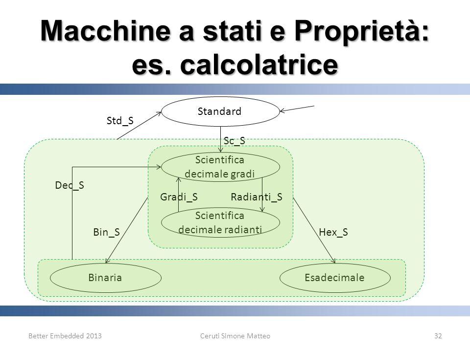 Better Embedded 2013Ceruti Simone Matteo32 Macchine a stati e Proprietà: es. calcolatrice Standard Scientifica decimale gradi Scientifica decimale rad