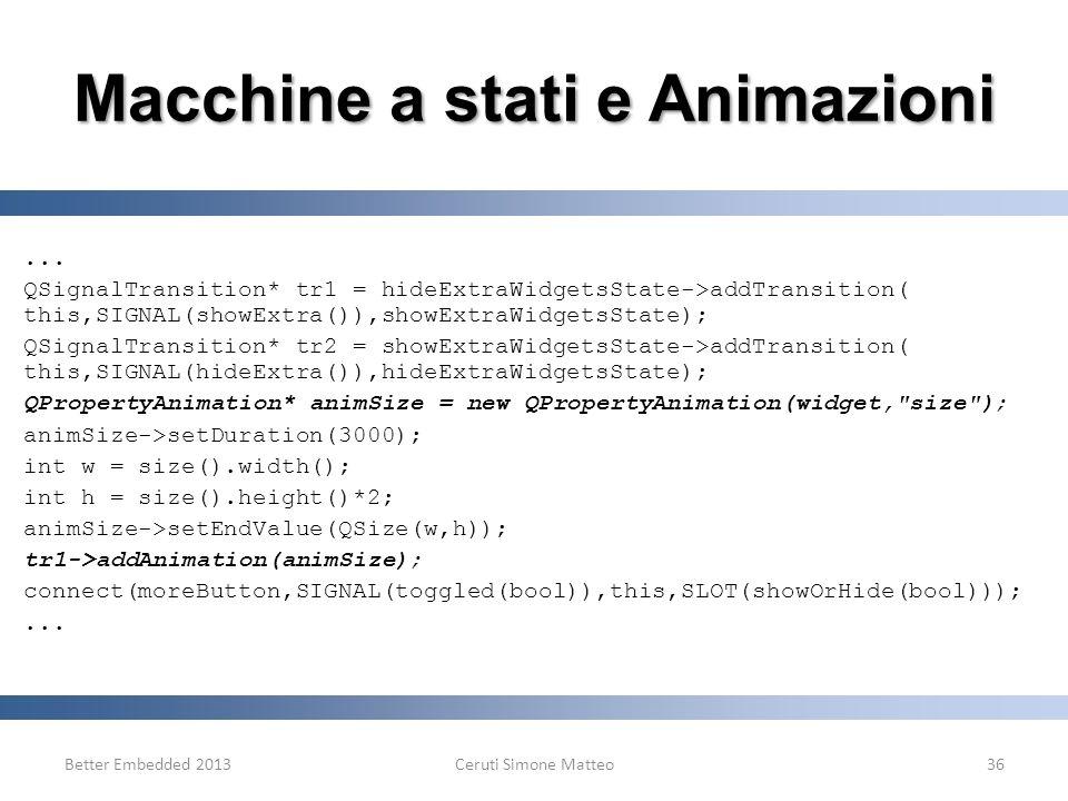 Better Embedded 2013Ceruti Simone Matteo36 Macchine a stati e Animazioni... QSignalTransition* tr1 = hideExtraWidgetsState->addTransition( this,SIGNAL