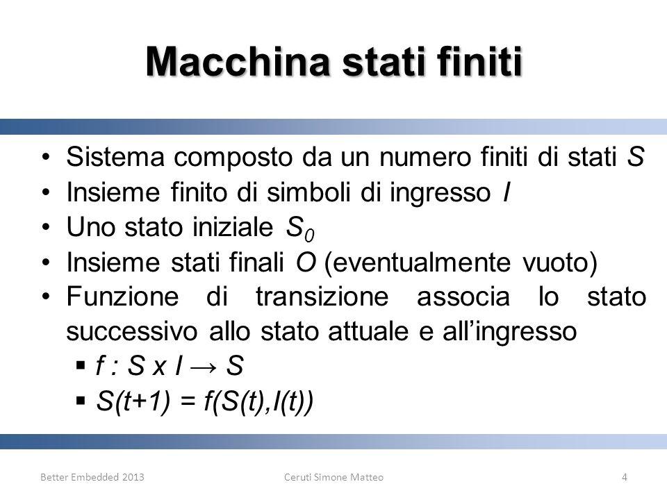 Macchina stati finiti Sistema composto da un numero finiti di stati S Insieme finito di simboli di ingresso I Uno stato iniziale S 0 Insieme stati fin