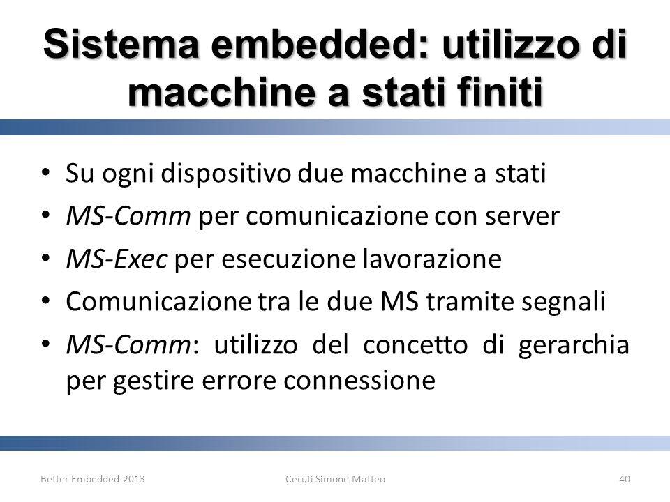 Sistema embedded: utilizzo di macchine a stati finiti Su ogni dispositivo due macchine a stati MS-Comm per comunicazione con server MS-Exec per esecuz