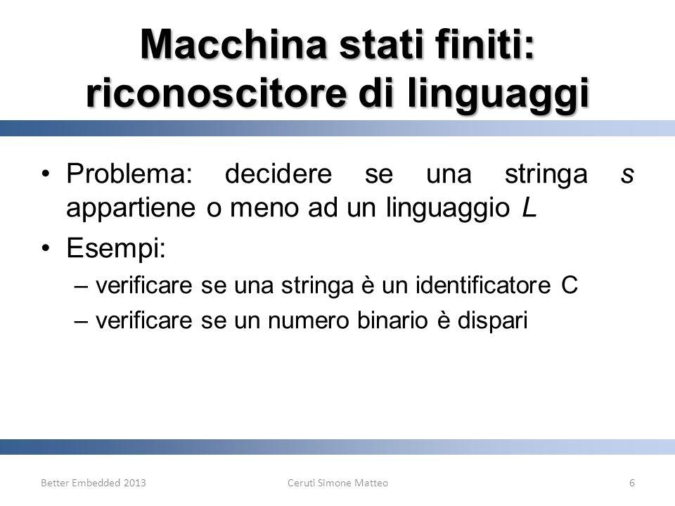 Macchina stati finiti: riconoscitore di linguaggi Problema: decidere se una stringa s appartiene o meno ad un linguaggio L Esempi: –verificare se una
