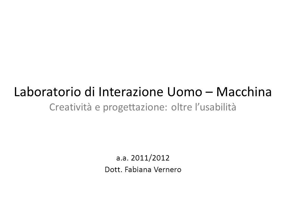 Laboratorio di Interazione Uomo – Macchina Creatività e progettazione: oltre lusabilità a.a.