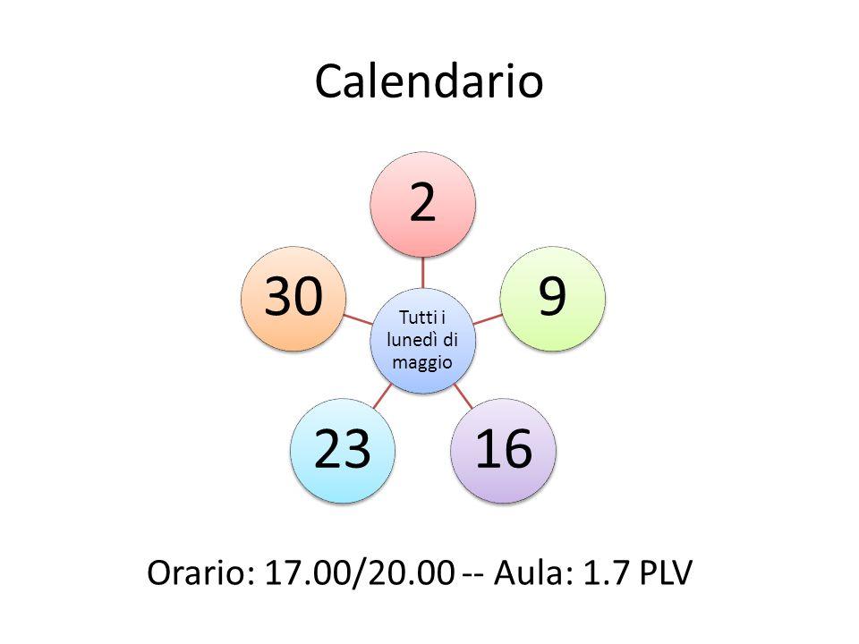 Calendario Tutti i lunedì di maggio 29162330 Orario: 17.00/20.00 -- Aula: 1.7 PLV