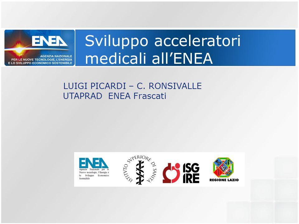 Sviluppo acceleratori medicali allENEA LUIGI PICARDI – C. RONSIVALLE UTAPRAD ENEA Frascati