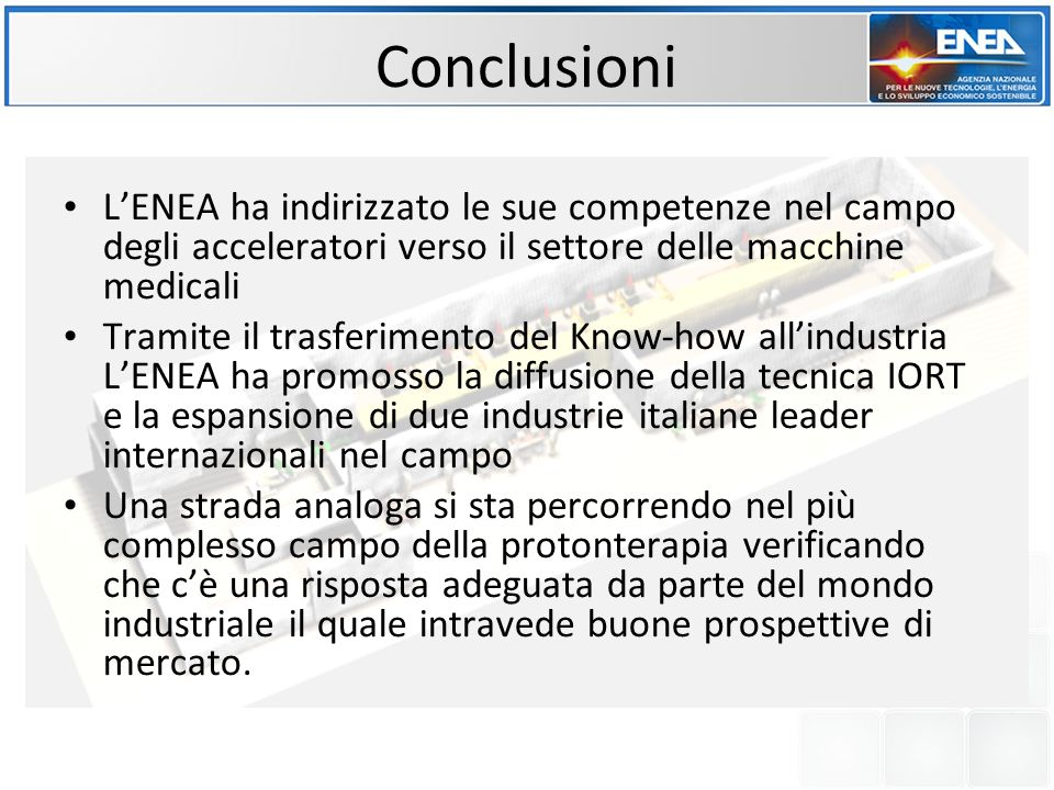 Conclusioni LENEA ha indirizzato le sue competenze nel campo degli acceleratori verso il settore delle macchine medicali Tramite il trasferimento del
