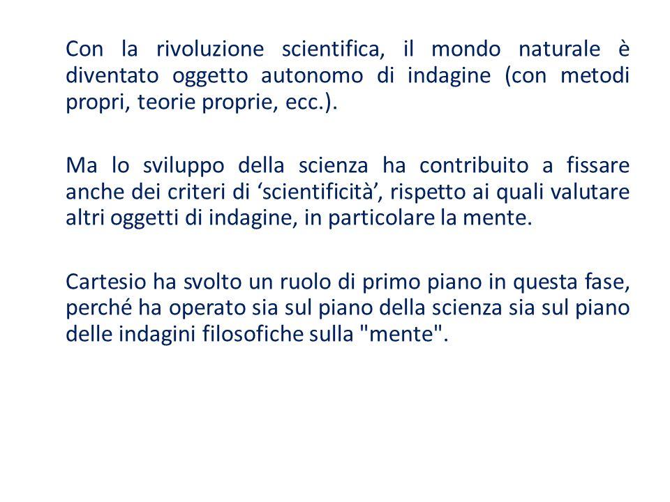 Con la rivoluzione scientifica, il mondo naturale è diventato oggetto autonomo di indagine (con metodi propri, teorie proprie, ecc.). Ma lo sviluppo d