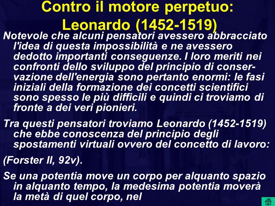 Contro il motore perpetuo: Leonardo (1452-1519) Notevole che alcuni pensatori avessero abbracciato l'idea di questa impossibilità e ne avessero dedott