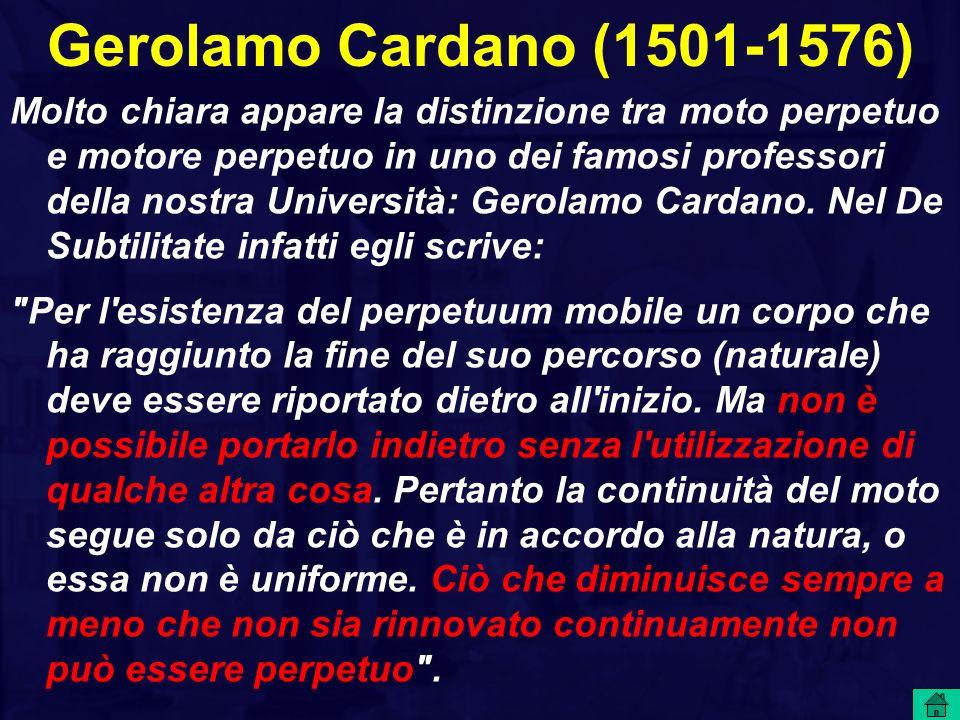 Gerolamo Cardano (1501-1576) Molto chiara appare la distinzione tra moto perpetuo e motore perpetuo in uno dei famosi professori della nostra Universi