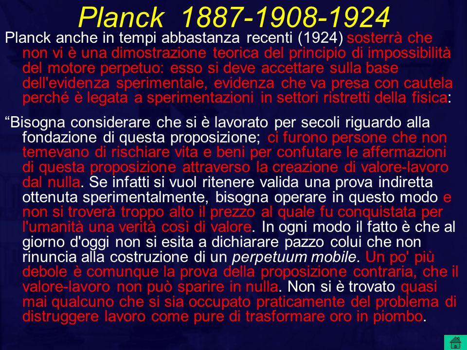 Planck 1887-1908-1924 Planck anche in tempi abbastanza recenti (1924) sosterrà che non vi è una dimostrazione teorica del principio di impossibilità d