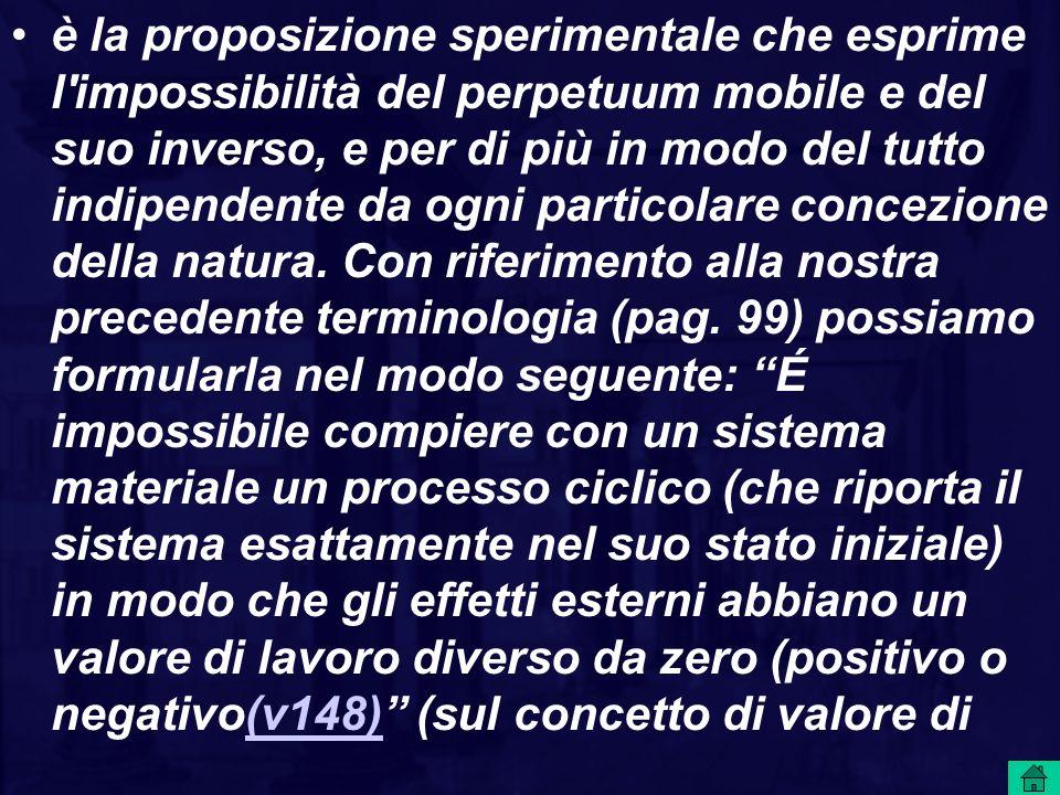 è la proposizione sperimentale che esprime l'impossibilità del perpetuum mobile e del suo inverso, e per di più in modo del tutto indipendente da ogni