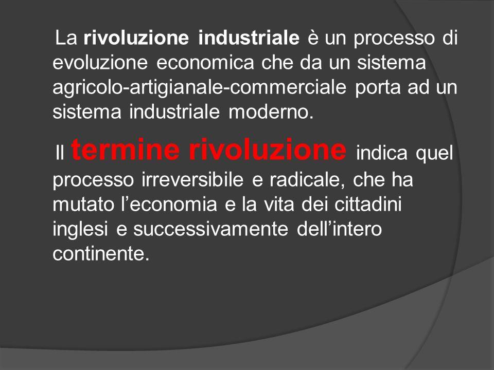 La rivoluzione industriale comporta una trasformazione che parte dal sistema produttivo fino a coinvolgere il sistema economico e il sistema sociale.