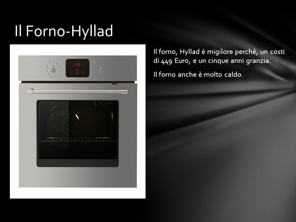 Il forno, Hyllad è migilore perché, un costi di 449 Euro, e un cinque anni granzia. Il forno anche è molto caldo. Il Forno-Hyllad