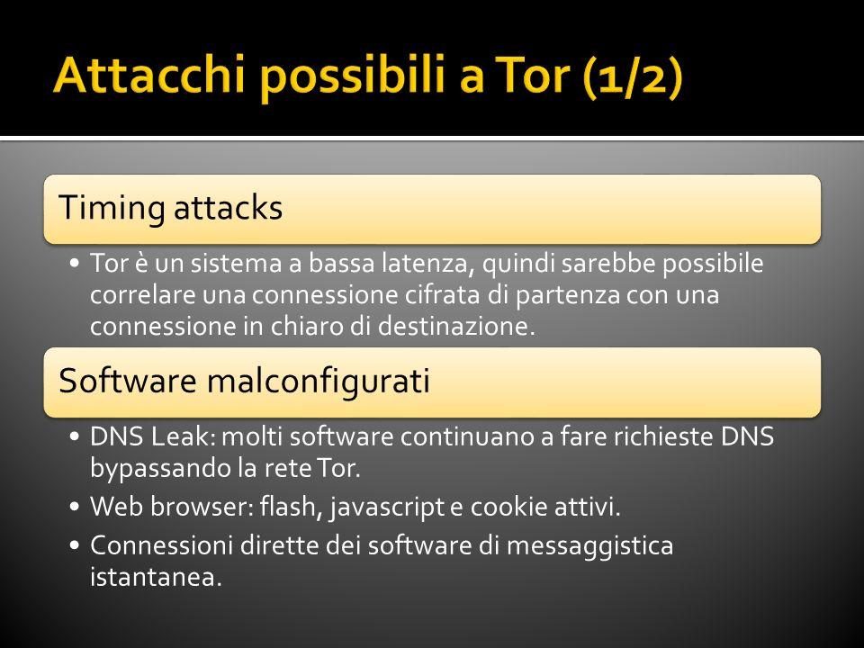 Timing attacks Tor è un sistema a bassa latenza, quindi sarebbe possibile correlare una connessione cifrata di partenza con una connessione in chiaro di destinazione.