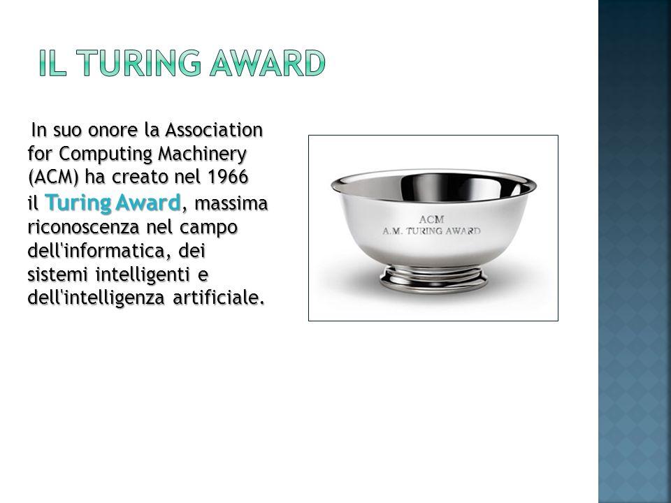 In suo onore la Association for Computing Machinery (ACM) ha creato nel 1966 il Turing Award, massima riconoscenza nel campo dell'informatica, dei sis