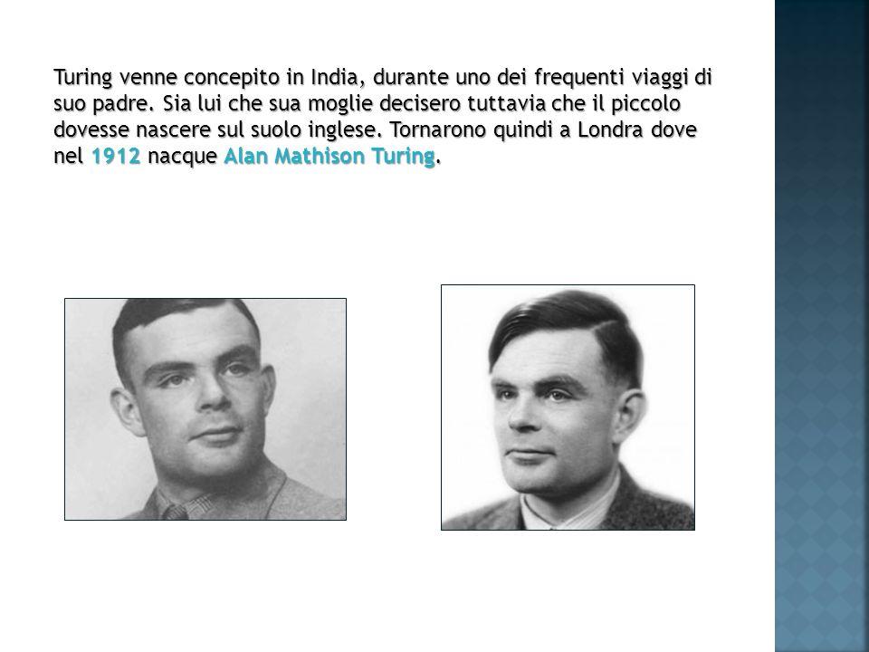 Turing venne concepito in India, durante uno dei frequenti viaggi di suo padre. Sia lui che sua moglie decisero tuttavia che il piccolo dovesse nascer