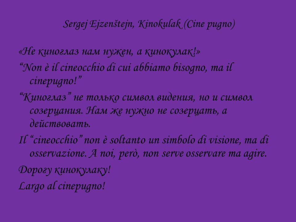 Sergej Ejzenštejn, Kinokulak (Cine pugno) «Не киноглаз нам нужен, а кинокулак!» Non è il cineocchio di cui abbiamo bisogno, ma il cinepugno.