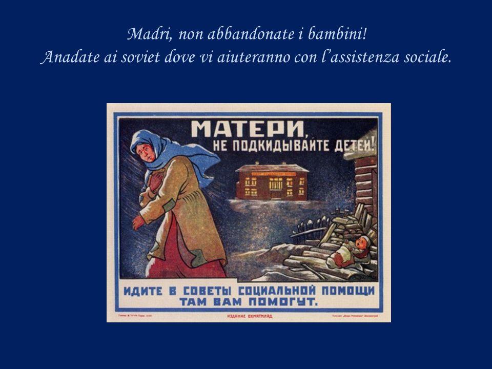 Madri, non abbandonate i bambini! Anadate ai soviet dove vi aiuteranno con lassistenza sociale.