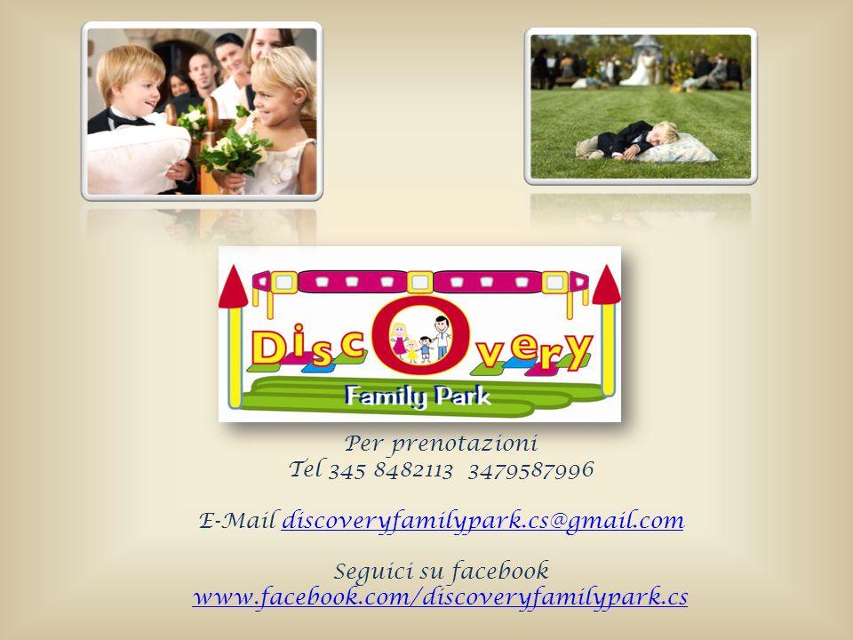 Per prenotazioni Tel 345 8482113 3479587996 E-Mail discoveryfamilypark.cs@gmail.comdiscoveryfamilypark.cs@gmail.com Seguici su facebook www.facebook.com/discoveryfamilypark.cs